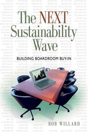 The Next Sustainability Wave: Building Boardroom Buy-In ebook by Willard, Bob