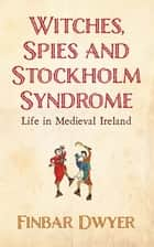 Witches, Spies And Stockholm Syndrome ebook by Finbar Dwyer