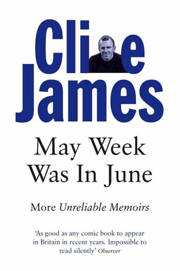 May Week Was In June: Unreliable Memoirs Book 3 ebook by Clive James