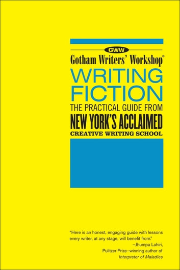 Gotham Writers' Workshop: Writing Fiction - The Practical Guide From New York's Acclaimed Creative Writing School ebook by Bloomsbury Publishing