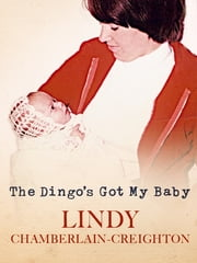 The Dingo's Got My Baby ebook by Lindy Chamberlain-Creighton