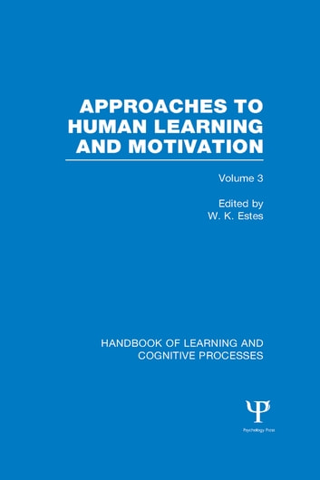 Handbook of Learning and Cognitive Processes (Volume 3) - Approaches to Human Learning and Motivation ebook by