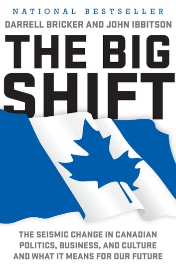 The Big Shift - The Seismic Change in Canadian Politics, Business, and Culture and What It Means for Our Future ebook by Darrell Bricker,John Ibbitson