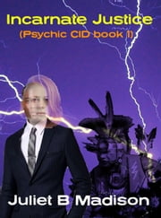 Incarnate Justice - Psychic CID, #1 ebook by Juliet B Madison