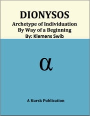 Dionysos - Archetype of Individuation by Way of a Beginning ebook by Klemens Swib