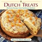 Dutch Treats - Heirloom Recipes from Farmhouse Kitchens ebook by William Woys Weaver
