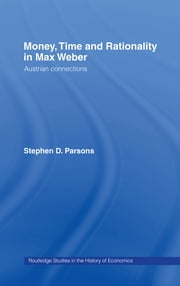 Money, Time and Rationality in Max Weber - Austrian Connections ebook by Stephen Parsons