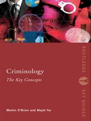 Criminology: The Key Concepts ebook by Martin O'Brien,Majid Yar