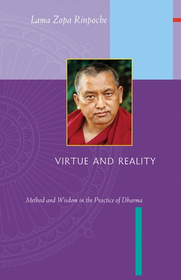Virtue and Reality: Method and Wisdom in the Practice of Dharma ebook by Lama Zopa Rinpoche