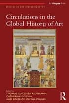 Circulations in the Global History of Art ebook by Thomas DaCosta Kaufmann,Catherine Dossin,Béatrice Joyeux-Prunel