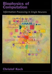 Biophysics of Computation - Information Processing in Single Neurons ebook by Christof Koch