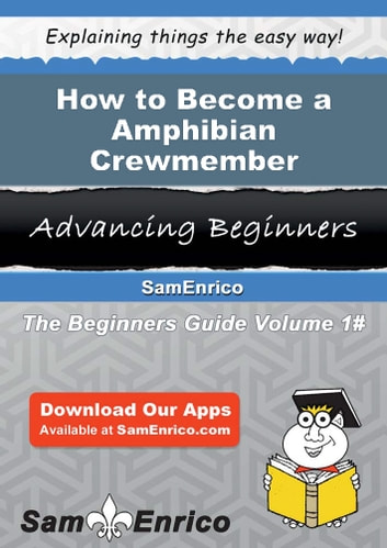 How to Become a Amphibian Crewmember - How to Become a Amphibian Crewmember ebook by Winfred Rhoades
