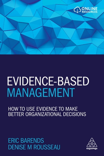 Evidence-Based Management - How to Use Evidence to Make Better Organizational Decisions ebook by Eric Barends,Denise M. Rousseau