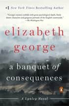 A Banquet of Consequences - A Lynley Novel ebook by