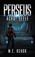 PERSEUS Achat-Seele eBook by Manfred Rehor