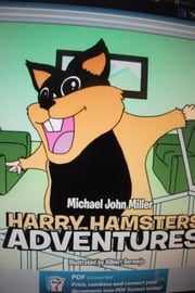 Harry Hamster Adventures ebook by michael john miller