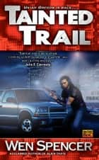 Tainted Trail ebook by Wen Spencer