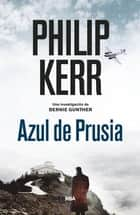 Azul de Prusia - Bernie Gunther 12 ebook by