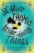 Bright Young Things ebook by Scarlett Thomas