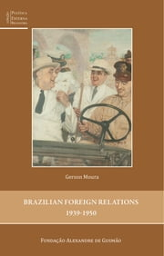 Brazilian Foreign Relations 1939-1950 ebook by Gerson Moura