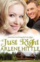 Just Right - And They Lived Happily Ever After ebook by Arlene Hittle