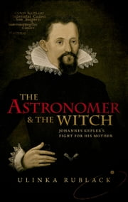 The Astronomer and the Witch: Johannes Kepler's Fight for his Mother ebook by Ulinka Rublack