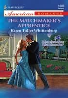 The Matchmaker's Apprentice eBook by Karen Toller Whittenburg