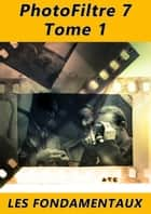 PhotoFiltre 7 - Les fondamentaux - Tome 1 ebook by Michel Martin