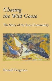 Chasing the Wild Goose - The story of the Iona Community ebook by Ron Ferguson