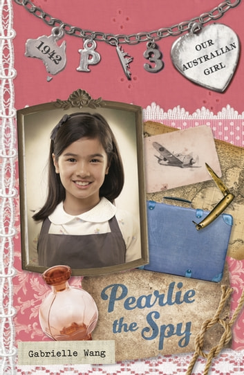 Our Australian Girl: Pearlie the Spy (Book 3) - Pearlie the Spy (Book 3) ebook by Gabrielle Wang