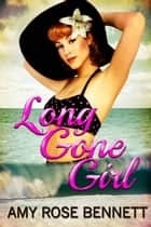 Long Gone Girl ebook by Amy Rose Bennett