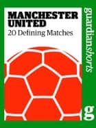 Manchester United - 20 Defining Matches eBook by David Hills