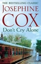 Don't Cry Alone - An utterly captivating saga exploring the strength of love ebook by Josephine Cox