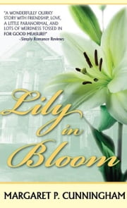 Lily In Bloom ebook by Margaret P. Cunningham