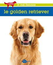 Le golden retriever ebook by Joël Dehasse