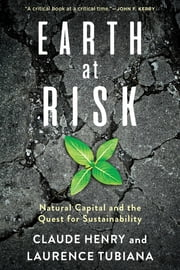 Earth at Risk - Natural Capital and the Quest for Sustainability ebook by Claude Henry, Laurence Tubiana