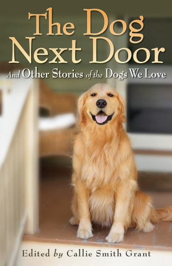 Dog Next Door, The - And Other Stories of the Dogs We Love ebook by