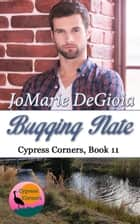 Bugging Nate - Cypress Corners Book 11 ebook by JoMarie DeGioia