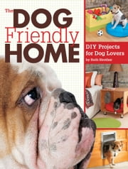 The Dog Friendly Home - DIY Projects for Dog Lovers ebook by Ruth Strother