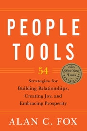 People Tools - 54 Strategies for Building Relationships, Creating Joy, and Embracing Prosperity ebook by Alan  C. Fox,Craig R. Fox, Ph.D.