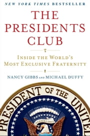 The Presidents Club - Inside the World's Most Exclusive Fraternity ebook by Nancy Gibbs,Michael Duffy
