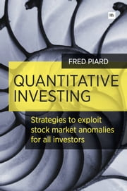 Quantitative Investing - Strategies to exploit stock market anomalies for all investors ebook by Fred Piard