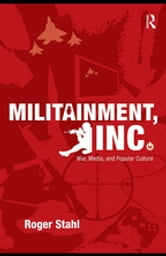Militainment, Inc. - War, Media, and Popular Culture ebook by Roger Stahl