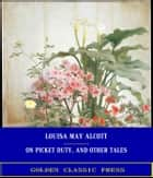 On Picket Duty, and Other Tales ebook by Louisa May Alcott
