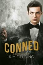 Conned: A Bureau Story ebook by Kim Fielding
