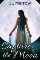 Capture the Moon ebook by JL Merrow