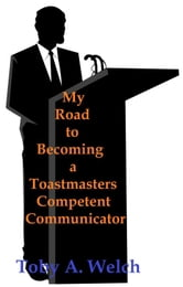 My Road to Becoming a Toastmasters Competent Communicator ebook by Toby Welch