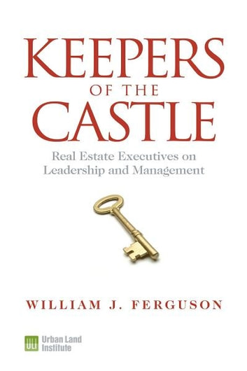 Keepers of the Castle - Real Estate Executives on Leadership and Management ebook by William J. Ferguson