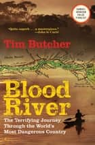Blood River - The Terrifying Journey through the World's Most Dangerous Country ebook by Tim Butcher