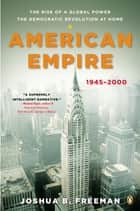 American Empire - The Rise of a Global Power, the Democratic Revolution at Home, 1945-2000 ebook by Joshua Freeman, Eric Foner